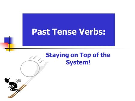 Past Tense Verbs: Staying on Top of the System!. English has only two kinds of verbs, each with the same three main parts. (1) REGULAR Infinitive: to.
