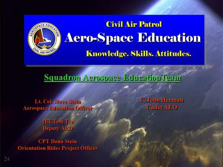 Lt. Col. Steve Stein Aerospace Education Officer 1LT Tom Tye Deputy AEO CPT Dona Stein Orientation Rides Project Officer Lt. Col. Steve Stein Aerospace.