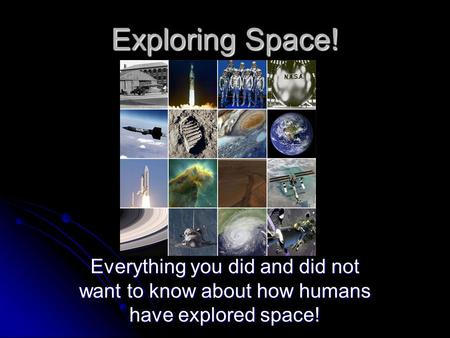 Exploring Space! Everything you did and did not want to know about how humans have explored space!