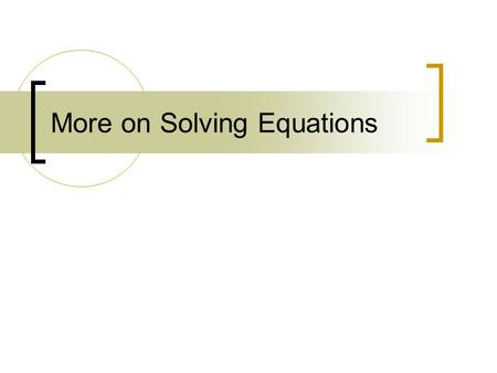 More on Solving Equations