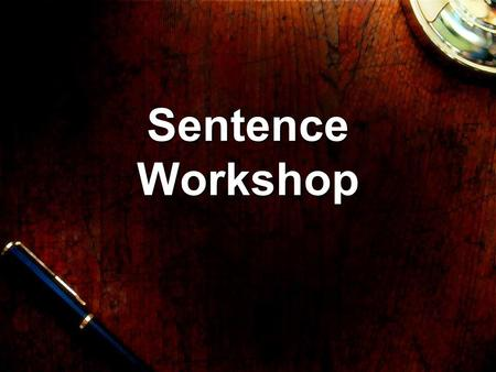 "Sentence Workshop. What is a sentence? Write down a definition for ""sentence"" in your own words. You have one minute!"