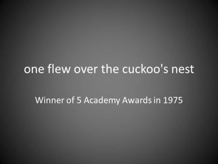 One flew over the cuckoo's nest Winner of 5 Academy Awards in 1975.