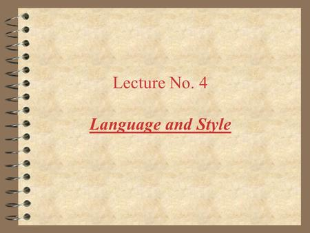 Lecture No. 4 Language and Style. Topics to be covered 4 Write sentences using the active and passive voice 4 Adjust sentence length 4 Eliminate single.