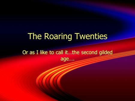 The Roaring Twenties Or as I like to call it…the second gilded age….