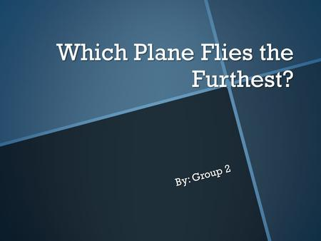 Which Plane Flies the Furthest? By: Group 2. Problem Statement  Which type of paper will fly the farthest as a paper airplane?