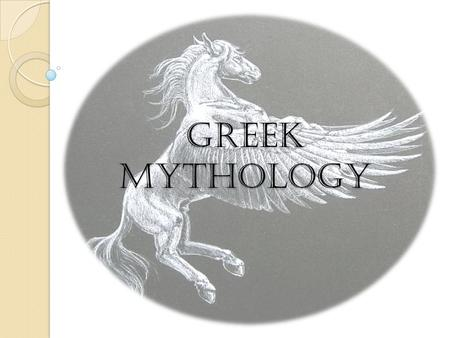 GREEK MYTHOLOGY. Greek Myths are the most fascinating myths of the ancient world. The myths were actually efforts of the people to explain the creation.
