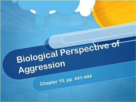 Biological Perspective of Aggression Chapter 10, pp. 441-444.
