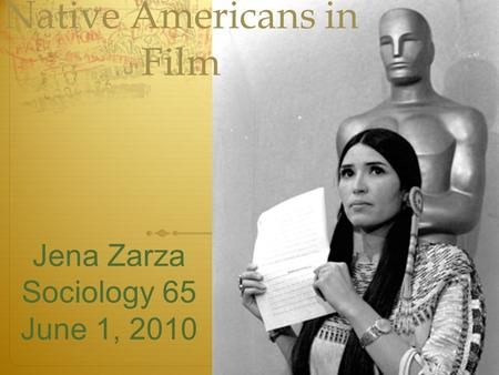 Native Americans in Film Jena Zarza Sociology 65 June 1, 2010.