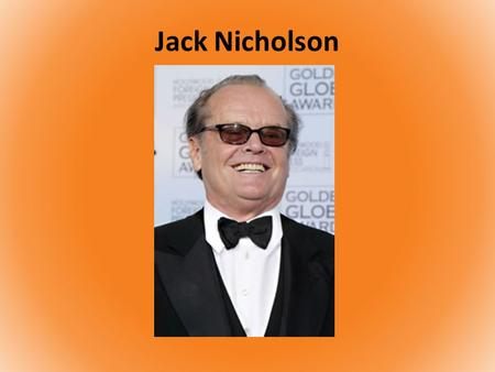Jack Nicholson. Early life Date of birth 22 April 1937.