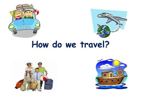 How do we travel? Some forms of travel are environmentally friendly.