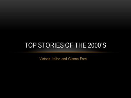 Victoria Italico and Gianna Forni TOP STORIES OF THE 2000'S.