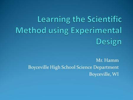 Mr. Hamm Boyceville High School Science Department Boyceville, WI.