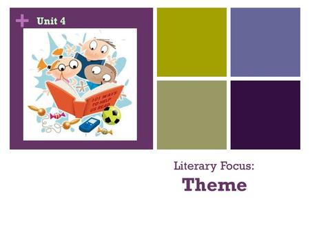 "+ Literary Focus: Theme Unit 4. + What is theme? Theme is the general idea or insight about life that a work of literature reveals. Theme is a ""special."