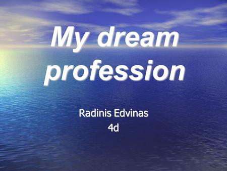 My dream profession Radinis Edvinas 4d. My dream profession is to be a plane PILOT.