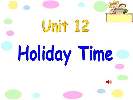 Book p.62 The holidays are here. We're packing up today. We've worked hard all this term, Now we're going to play. For a few happy weeks, We won't go.