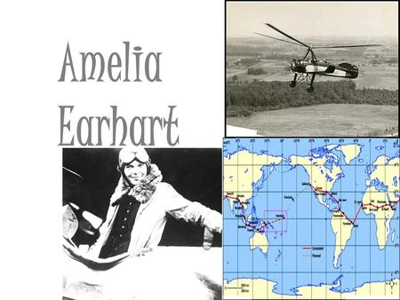 Amelia Earhart. Struggles and Challenges she faced 1.Going to the toilet 2.Eating 3.Having time to rest 4.Where to go next 5.Sleep 6.Landing 7.Check if.