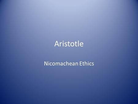 Aristotle Nicomachean Ethics. Overview The NE is a work in practical ethics. I.e., Aristotle explains how we can lead a satisfying life. The NE fits into.