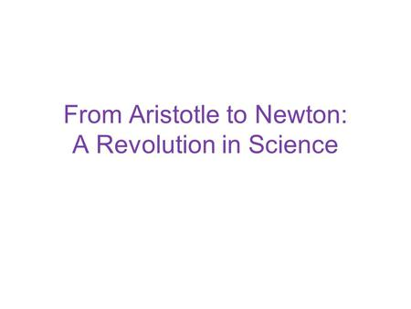 From Aristotle to Newton: A Revolution in Science.