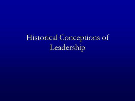 Historical Conceptions of Leadership. Outline Overview of Historical Views Readings –Carlyle –Tolstoy –Plato –Aristotle –Machiavelli –Lao-Tzu –Gandhi.