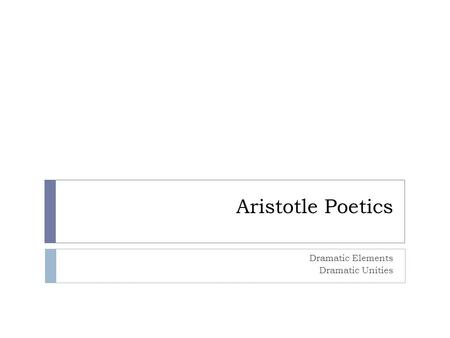 Aristotle Poetics Dramatic Elements Dramatic Unities.
