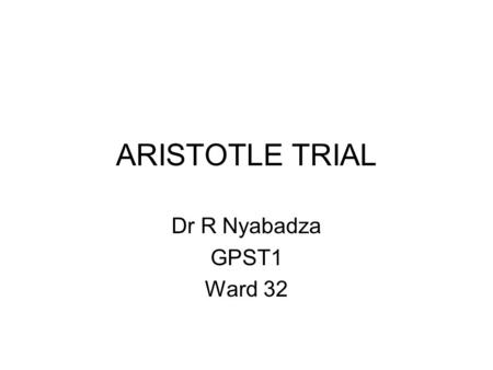 ARISTOTLE TRIAL Dr R Nyabadza GPST1 Ward 32. Structure AF, stroke and CHA 2 -DS 2 VASC Anticoagulant choices ARISTOTLE trial Cost NICE guidance and the.