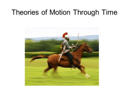 Theories of Motion Through Time. Greek Thought.