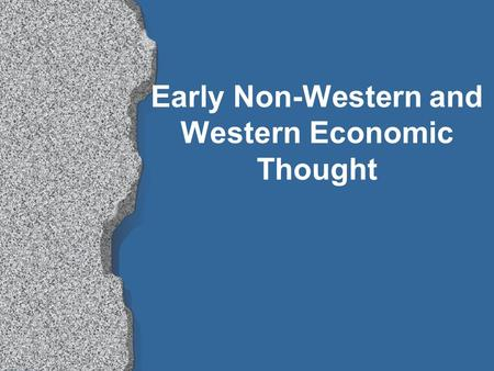 Early Non-Western and Western Economic Thought Guan Zhong l 725-645 B.C l First to discuss the law of demand l He argued that when a good was abundant,