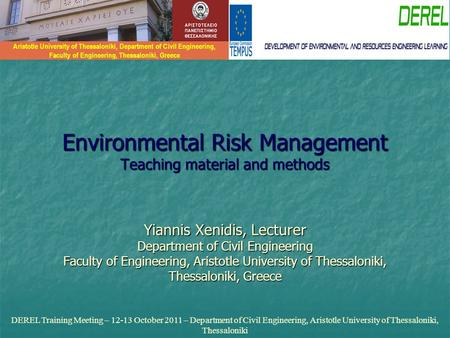 Environmental Risk Management Teaching material and methods Yiannis Xenidis, Lecturer Department of Civil Engineering Faculty of Engineering, Aristotle.
