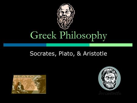 Greek Philosophy Socrates, Plato, & Aristotle Philosophy  Philosophy  love of wisdom  Early Greek philosophers were concerned with the development.