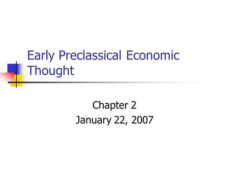 Early Preclassical Economic Thought Chapter 2 January 22, 2007.