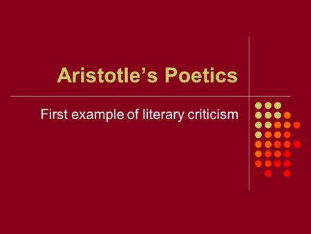 Aristotle's Poetics First example of literary criticism.