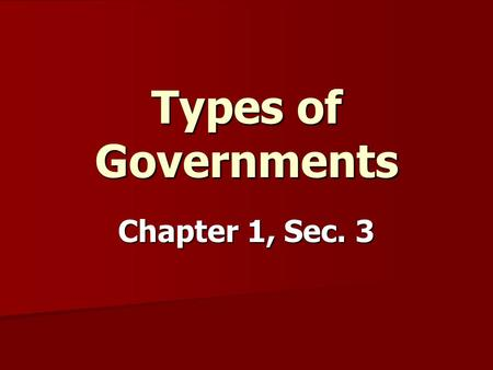 Types of Governments Chapter 1, Sec. 3. Bell Ringer 1.3 On a half sheet of paper, please complete the prompt independently. On a half sheet of paper,