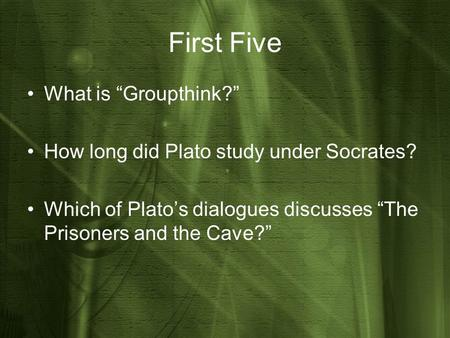 "First Five What is ""Groupthink?"" How long did Plato study under Socrates? Which of Plato's dialogues discusses ""The Prisoners and the Cave?"""