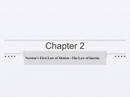 Chapter 2 Newton's First Law of Motion –The Law of Inertia.