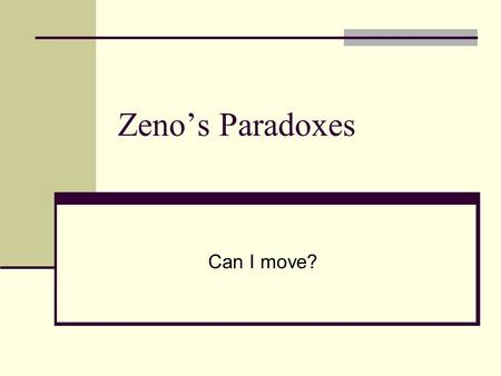 Zeno's Paradoxes Can I move?. Zeno The Arrow Paradox Y ou cannot even move. If everything when it occupies an equal space is at rest, and if that which.