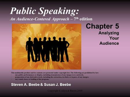 Copyright © Allyn & Bacon 2009 Public Speaking: An Audience-Centered Approach – 7 th edition Chapter 5 Analyzing Your Audience This multimedia product.