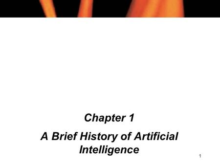 1 Chapter 1 A Brief History of Artificial Intelligence.