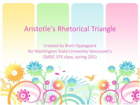Aristotle's Rhetorical Triangle Created by Brett Oppegaard for Washington State University Vancouver's CMDC 375 class, spring 2011.