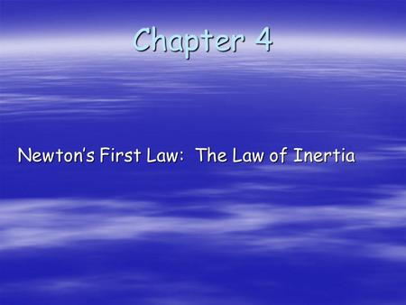 Chapter 4 Newton's First Law: The Law of Inertia.