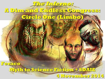 The Inferno: A Dim and Endless Congress: Circle One (Limbo) Feraco Myth <strong>to</strong> Science Fiction + SDAIE 4 November 2014.