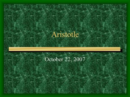 Aristotle October 22, 2007. Aristotle the Stagirite Born in Stagira Studied 20 years under Plato Started own school, Lyceum Tutored Alexander the Great.