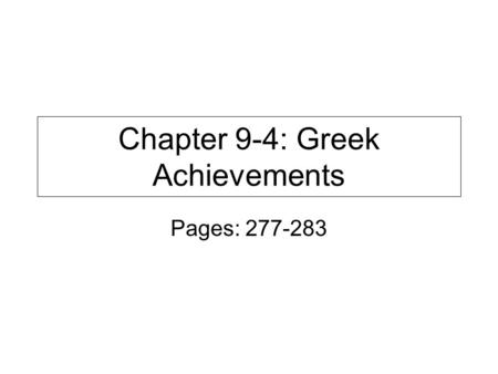 Chapter 9-4: Greek Achievements Pages: 277-283. Bell Work 1.What is one of the greatest Greek buildings (architecture)? 2.Who were the 3 great philosophers?