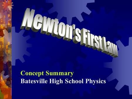 "Concept Summary Batesville High School Physics. Aristotle's View  Two types of motion:  Natural motion - what an object ""naturally wants to do""  Violent."