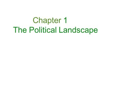 Chapter 1 The Political Landscape. Government and Politics ★ Government is the formal vehicle through which policies are made and affairs of state are.