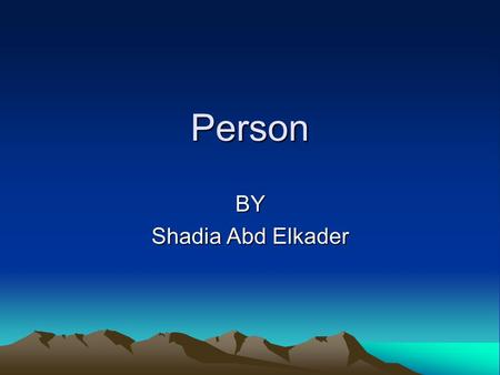Person BY Shadia Abd Elkader. Philosophical views of the person Person MonismDualism.