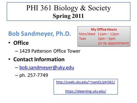 Bob Sandmeyer, Ph.D. Office – 1429 Patterson Office Tower Contact Information –  – ph. 257-7749 My Office Hours.
