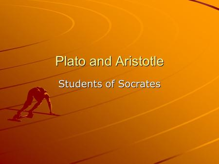 Plato and Aristotle Students of Socrates. Plato It was claimed that Plato's real name was Aristocles, and that 'Plato' was a nickname (roughly 'the.