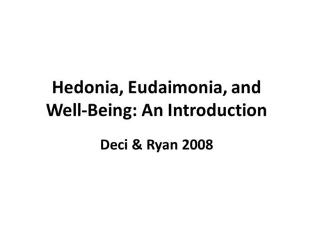 Hedonia, Eudaimonia, and Well-Being: An Introduction Deci & Ryan 2008.