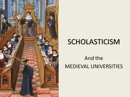 And the MEDIEVAL UNIVERSITIES