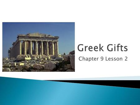 Chapter 9 Lesson 2.  Describe how Greek mythology affected the arts and sciences of the ancient Greeks.  Explain what ideas and beliefs shaped cultural.